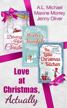 Love At Christmas, Actually: The Little Christmas Kitchen / Driving Home for Christmas / Winter's…