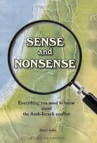 Sense and Nonsense: Everything you need to know about the Arab-Israeli confict by Stuart Arden