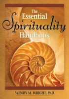 The Essential Spirituality Handbook by Wright, Wendy M.