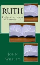 Ruth: Explanatory Notes & Commentary by John Wesley