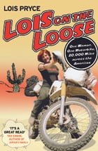 Lois on the Loose: One Woman, One Motorbike, 20,000 Miles across the Americas by Lois Pryce