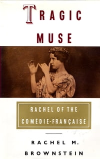 Tragic Muse: Rachel of the Comedie-Francaise