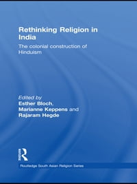 Rethinking Religion in India: The Colonial Construction of Hinduism