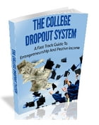 The College Dropout System: A Fast Track Guide To Entrepreneurship And Passive Income by Markel Douglass