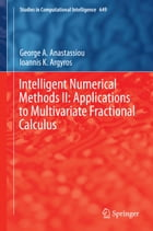 Intelligent Numerical Methods II: Applications to Multivariate Fractional Calculus by George A. Anastassiou