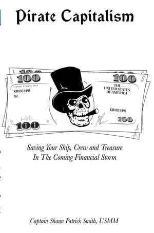 Pirate Capitalism by Capt. Shaun Patrick Smith