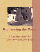 Romancing the Ruins, a Film Treatment by Jon Foyt