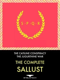 The Complete Sallust: The Catiline Conspiracy and the Jugurthine War