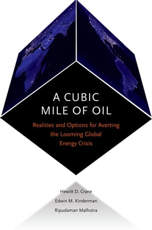 A Cubic Mile of Oil Realities and Options for Averting the Looming Global Energy Crisis