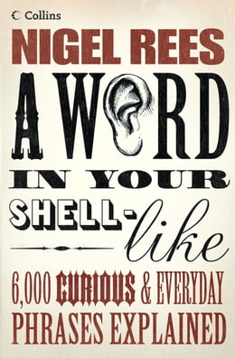 Book A Word In Your Shell-Like by Nigel Rees