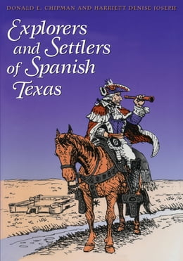 Book Explorers and Settlers of Spanish Texas: Men and Women of Spanish Texas by Donald Eugene Chipman