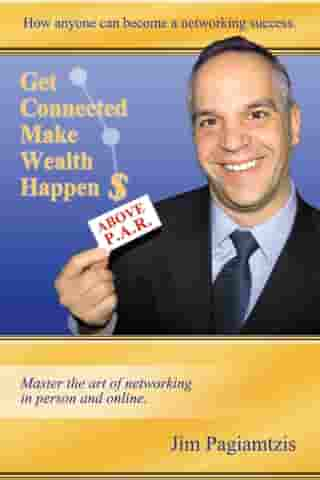 Get Connected Make Wealth Happen: Journey of Success by Jim Pagiamtzis