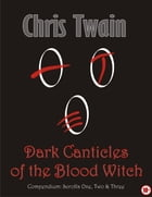 Dark Canticles of the Blood Witch - Compendium - Scrolls One to Three by Chris Twain