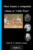 """Floor Games; a companion volume to """"Little Wars"""" by Wells H. G. (Herbert George)"""