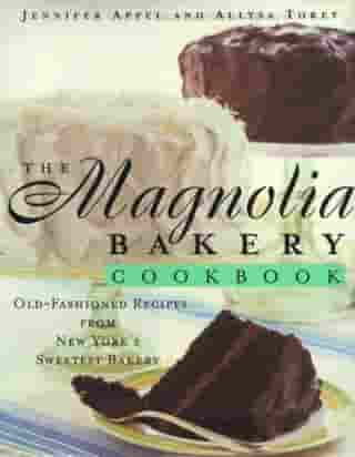 The Magnolia Bakery Cookbook: Old Fashioned Recipes From New Yorks Sweetest Bakery by Jennifer Appel