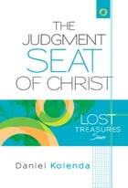 The Judgment Seat of Christ. A life-changing eternal perspective by Daniel Kolenda
