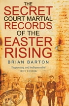 Secret Court Martial Records of the Easter Rising