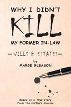 Why I Didn't Kill My Former In-Law by Marge Gleason