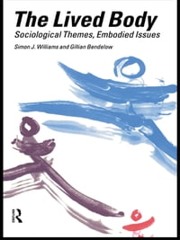 The Lived Body: Sociological Themes, Embodied Issues