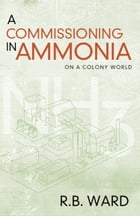 A Commissioning in Ammonia: On a Colony World by R B Ward