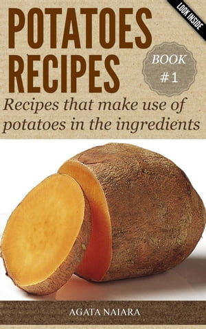 POTATOES RECIPES: Recipes that make use of potatoes in the ingredients Fast,  Easy & Delicious Cookbook,  #1