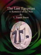 The Last Egyptian: A Romance of the Nile by L. Frank Baum