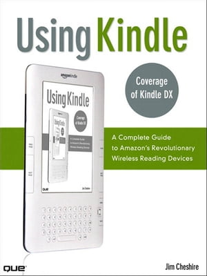 Using Kindle A Complete Guide to Amazon's Revolutionary Wireless Reading Devices (Kindle DX,  Kindle 2)