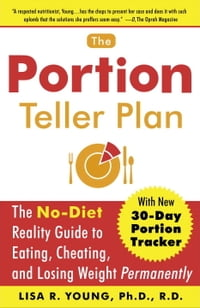 The Portion Teller Plan: The No Diet Reality Guide to Eating, Cheating, and Losing Weight…