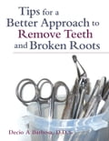 Tips for a Better Approach to Remove Teeth and Broken Roots 69eabb11-4427-4ada-b3ee-3d795dd685c3