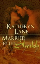 Married To The Sheikh (Book 2 of The Desert Sheikh) (Sheikh Romance Trilogy) by Katheryn Lane
