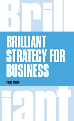 Brilliant Strategy for Business How to plan,  implement and evaluate strategy at any level of management