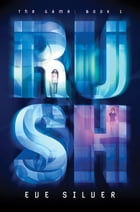 Rush: The Game: Book 1 by Eve Silver