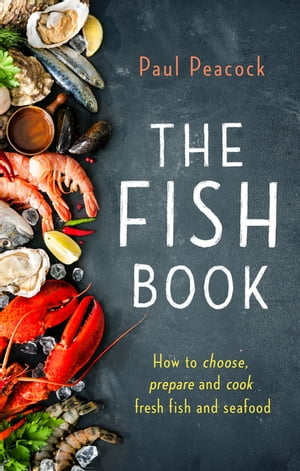 The Fish Book How to choose,  prepare and cook fresh fish and seafood