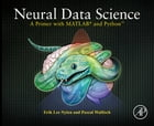 Neural Data Science: A Primer with MATLAB® and Python™ by Erik Lee Nylen