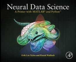 Book Neural Data Science: A Primer with MATLAB® and Python™ by Erik Lee Nylen