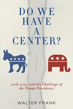Do We Have A Center?: 2016, 2020, and the Challenge of the Trump Presidency