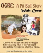 Ogre: A Pit Bull Story by Walt Conte