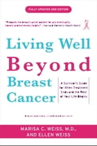 Living Well Beyond Breast Cancer: A Survivor's Guide for When Treatment Ends and the Rest of Your Life Begins by Marisa Weiss
