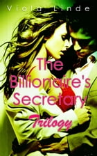 The Billionaire's Secretary Trilogy by Viola Linde