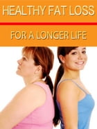 Healthy Fat Loss For A Longer Life by Anonymous