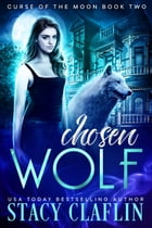 Chosen Wolf: Curse of the Moon, #2 by Stacy Claflin