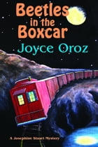 Beetles in the Boxcar a Josephine Stuart Mystery by Joyce Oroz