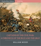 Captains of the Civil War: A Chronicle of the Blue and the Gray by William Wood