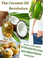 The Coconut Oil Revolution: Lose Weight Get Beautiful Skin & Hair Improve Digestion Cholesterol & Immune System by Megan Bell