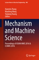 Mechanism and Machine Science: Proceedings of ASIAN MMS 2016 & CCMMS 2016 by Xianmin Zhang
