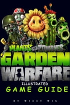 Plants vs Zombies Garden Warfare Illustrated Game Guide by Wizzy Wig