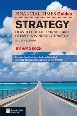 Book FT Guide to Strategy: How to create, pursue and deliver a winning strategy by Richard Koch