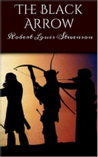The Black Arrow: A Tale of Two Roses by Robert Louis Stevenson