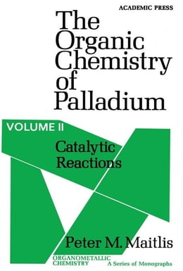 Book Catalytic Reactions: The Organic Chemistry of Palladium by Maitlis, Peter