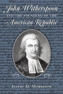 Book John Witherspoon and the Founding of the American Republic: Catholicism in American Culture by Morrison, Jeffry H.